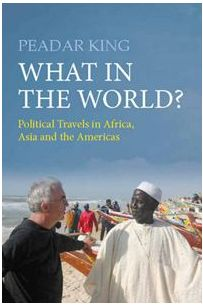 What in the World?: Political Travels in Africa, Asia and the Americas