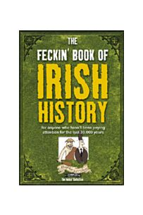 The Feckin' Book Of Irish History for anyone who hasn't been paying attention for the last 30,000 years