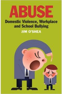 Abuse: Domestic Violence, Workplace and School Bullying