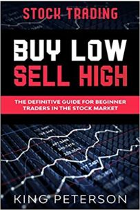 Stock Trading : BUY LOW SELL HIGH: The Definitive Guide For Beginner Traders In The Stock Market