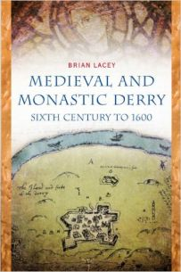 Medieval and Monastic Derry : Sixth Century to 1600