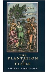 The Plantation of Ulster - British Settlement in an Irish Landscape 1600-1670