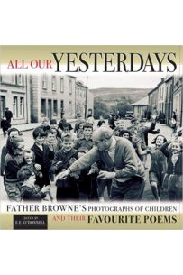 All Our Yesterdays : Father Browne's Photographs of Children and Their Favourite Poems