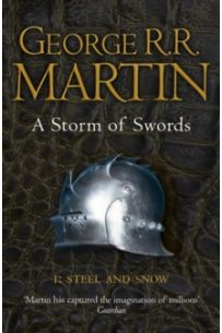 A Storm of Swords: Part 1 Steel and Snow (Series: A Song of Ice and Fire - Book Three)