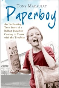 Paperboy : An Enchanting True Story of a Belfast Paperboy Coming to Terms with the Troubles