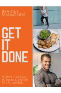 Get It Done : My Plan, Your Goal: 60 Recipes and Workout Sessions for a Fit, Lean Body