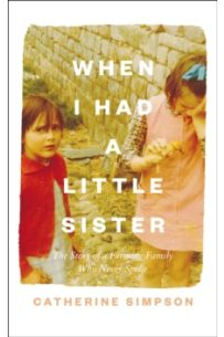 When I Had a Little Sister : The Story of a Farming Family Who Never Spoke