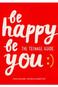 Be Happy Be You : The Teenage Guide