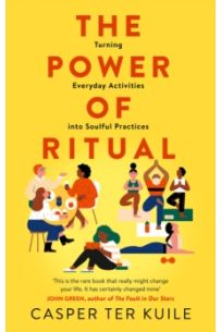 The Power of Ritual : Turning Everyday Activities into Soulful Practices