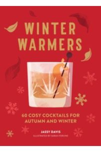 Winter Warmers : 60 Cosy Cocktails for Autumn and Winter