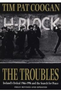 The Troubles : Ireland's Ordeal 1966-1995 and the Search for Peace