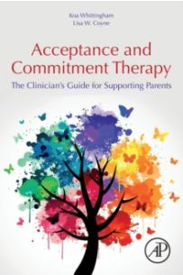 Acceptance and Commitment Therapy : The Clinician's Guide for Supporting Parents