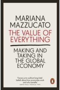 The Value of Everything : Making and Taking in the Global Economy