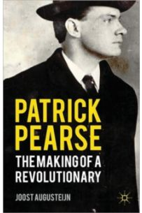 Patrick Pearse : The Making of a Revolutionary