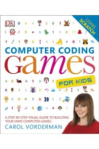 Computer Coding Games for Kids : A Step-by-Step Visual Guide to Building Your Own Computer Games
