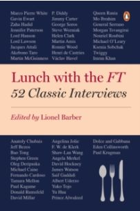 Lunch with the FT : 52 Classic Interviews