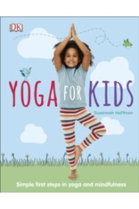 Yoga For Kids : Simple First Steps in Yoga and Mindfulness
