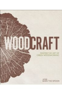 Wood Craft : Master the Art of Green Woodworking