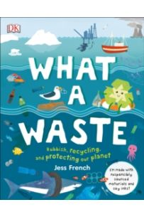 What A Waste : Rubbish, Recycling, and Protecting our Planet (Hardback)