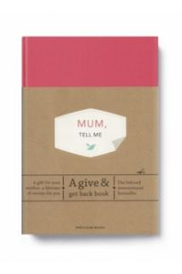 Mum, Tell Me : A Give & Get Back Book