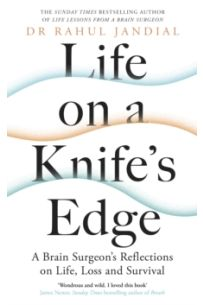 Life on a Knife's Edge : A Brain Surgeon's Reflections on Life, Loss and Survival