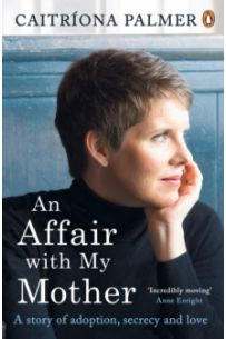 An Affair with My Mother : A Story of Adoption, Secrecy and Love