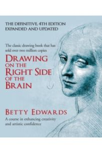 Drawing on the Right Side of the Brain : A Course in Enhancing Creativity and Artistic Confidence: definitive 4th edition
