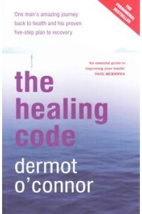 The Healing Code : One Man's Amazing Journey Back to Health and His Proven Five-step Plan to Recovery