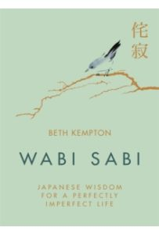 Wabi Sabi : Japanese Wisdom for a Perfectly Imperfect Life