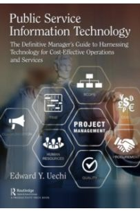 Public Service Information Technology : The Definitive Manager's Guide to Harnessing Technology for Cost-Effective Operations and Services