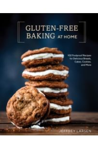 Gluten-Free Baking At Home : 113 Never-Fail, Totally Delicious Recipes for Breads, Cakes, Cookies, and More
