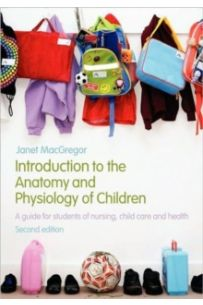 Introduction to the Anatomy and Physiology of Children : A Guide for Students of Nursing, Child Care and Health