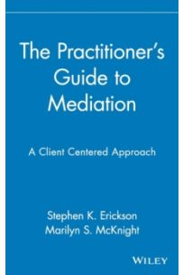 The Practitioner's Guide to Mediation : A Client Centered Approach