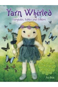 Yarn Whirled: Fairytales, Fables and Folklore : Characters You Can Craft with Yarn