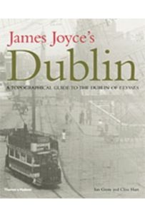 James Joyce's Dublin: Topographical Guide to the Dublin of UlysseS