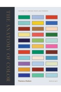 The Anatomy of Colour : The Story of Heritage Paints and Pigments