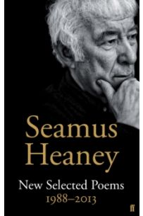 Seamus Heaney : New Selected Poems 1988-2013