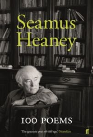 Seamus Heaney : 100 Poems