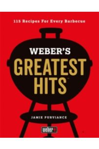Weber's Greatest Hits : 115 Recipes For Every Barbecue