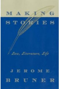 Making Stories : Law, Literature, Life