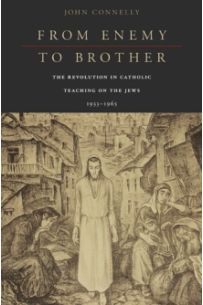 From Enemy to Brother : The Revolution in Catholic Teaching on the Jews, 1933-1965