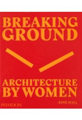 Breaking Ground : Architecture by Women