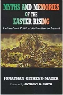 Myths and Memories of the Easter Rising: Cultural and Political Nationalism in Ireland