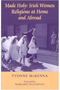 Made Holy: Irish Women Religious at Home and Abroad (Paperback)