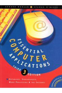 Essential Computer Applications: Databases, Spreadsheets, Word Processing and the Internet (3rd Edition)
