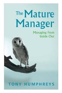 The Mature Manager: Managing From The Inside Out
