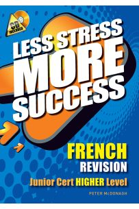 Less Stress More Success : French Revision (Junior Cert Higher Level)