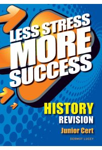 Less Stress More Success :History Revision (Junior Cert)
