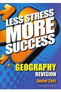 Less Stress More Success : Geography Revision (Junior Certificate)