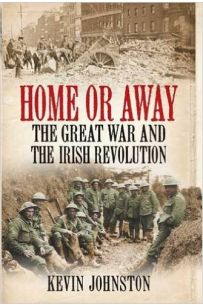 Home or Away: The Great War & the Irish Revolution